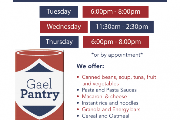 Gael Pantry Hours of Operation are Tuesday 6:00pm-8:00pm, Wednesday 11:30am-2:30pm, Thursday 6:00pm-8:00pm