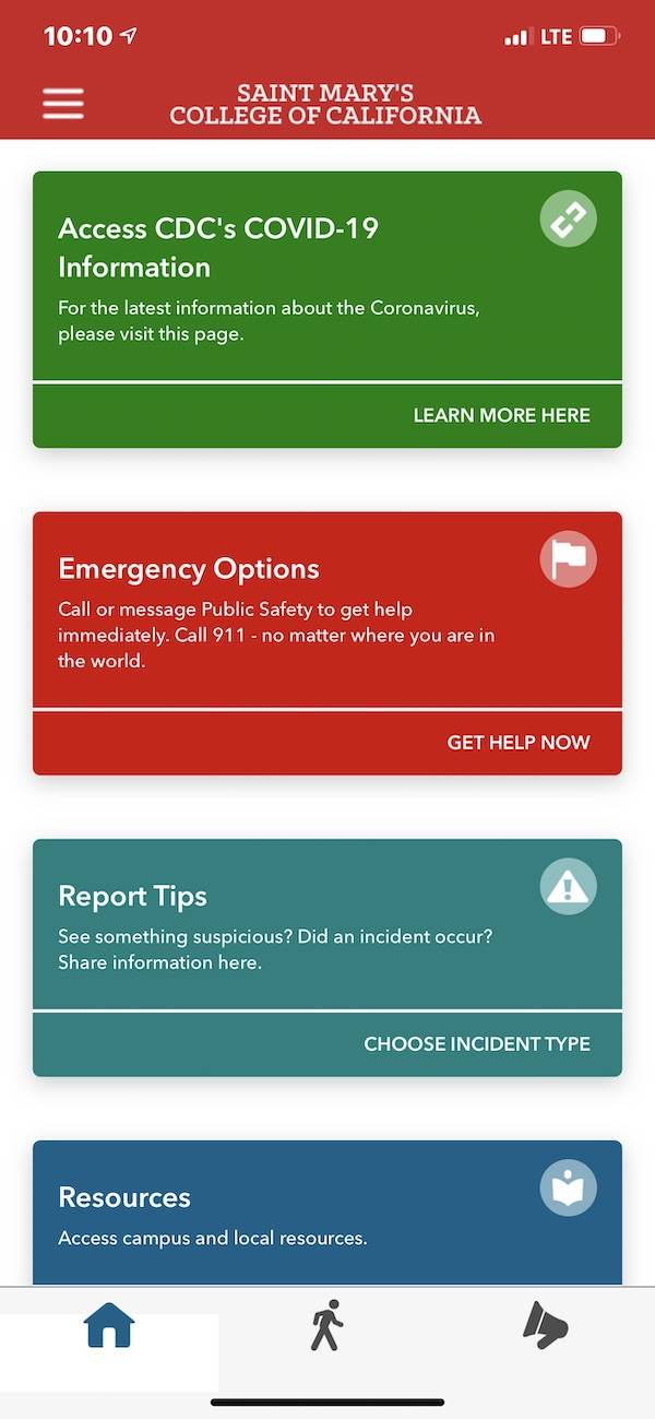 The Saint Mary's LiveSafe app recently received a new upgrade.  In addition to the previous features of Check-In, Emergency Options, Safety Map, Report Tips and Safewalk, there are two new information tiles.  CDC COVID-19 tile is available to give you CDC information on symptoms, prevention, and treatment, testing and frequently asked questions.  We've also added a resource tile for the Saint Mary's CARE Center.
